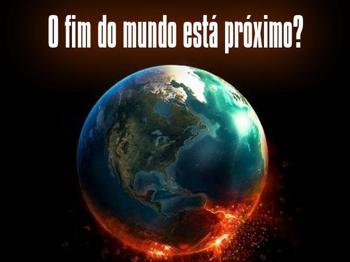 Resultado de imagem para o fim do mundo está próximo
