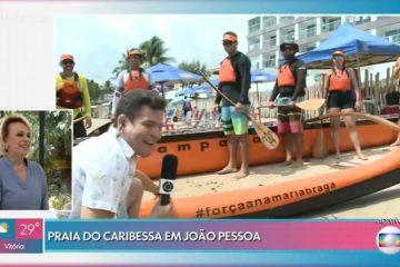 Reportagem do Mais Você exalta turismo na Paraíba e emociona Ana Maria Braga com mensagem no Caribessa – VEJA VÍDEO
